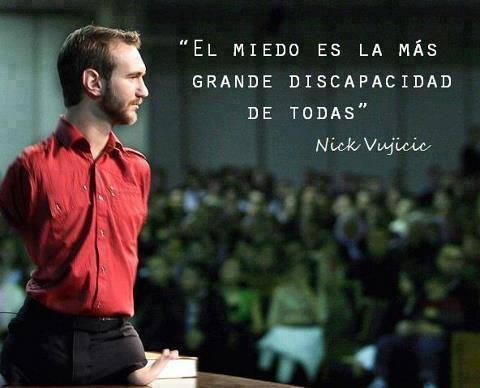 El miedo es la más grande discapacidad de todas Nick Vujicic